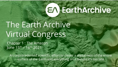 """Green topography with white letters: EarthArchive Virtual Congress. Chapter 1: The Amazon June 15-16, 2021  """"An unprecedented scientific effort to create a digital twin of the entire surface of the Earth and everything on it before it's too late."""""""