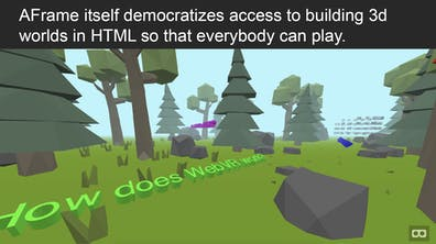 """A presentation slide titled """"AFrame itself democratizes access to building 3d worlds in HTML so that everybody can play."""""""