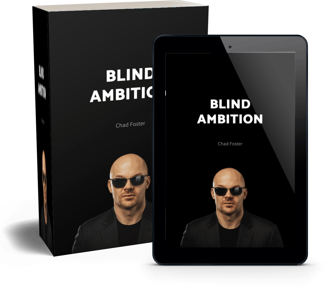 A mockup of Chad's book in paperback as well as digital form (on a tablet). The cover reads 'Blind Ambition', with the author name 'Chad Foster' above a headshot of Chad wearing his sunglasses.