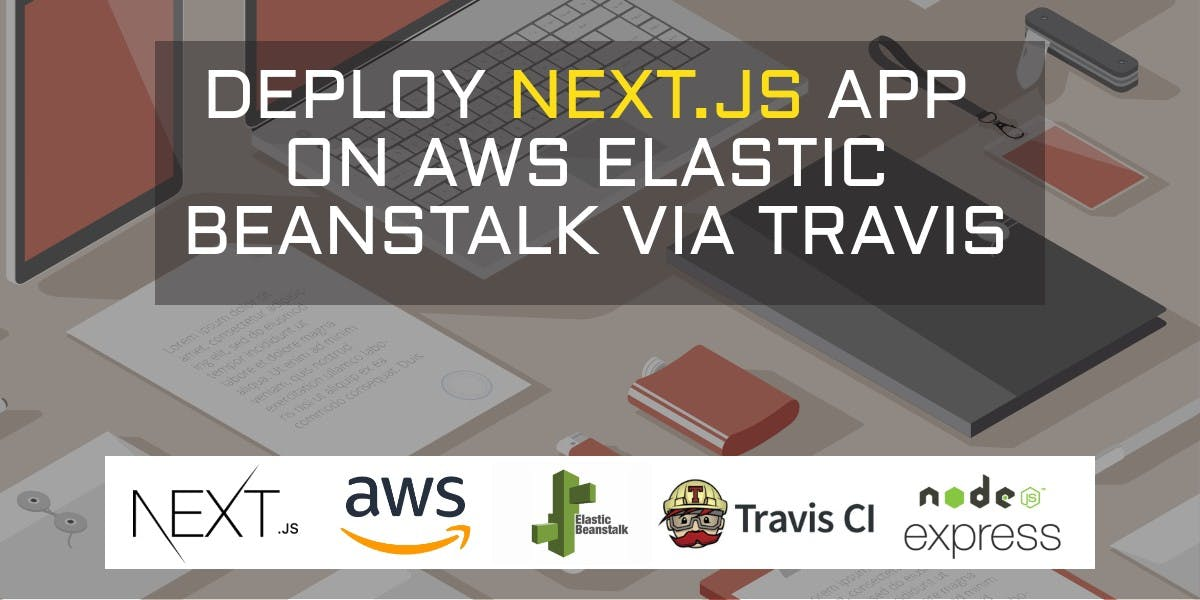 Cover Image for How to deploy Next.js app on AWS Elastic Beanstalk via Travis?