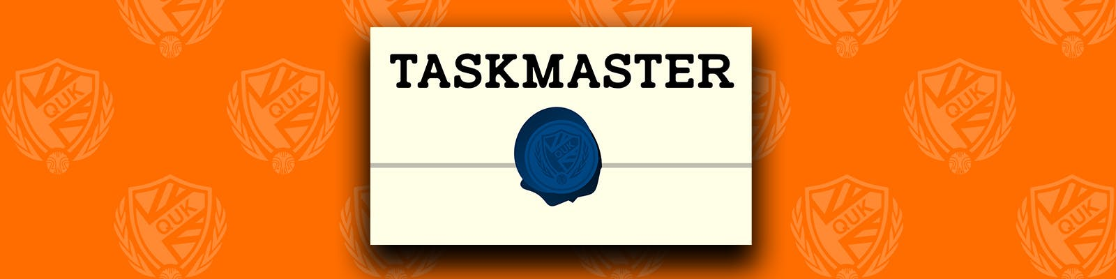 The Taskmaster (QUK) Logo on an orange background with QUK crests (Week 6 of QUK Taskmaster)