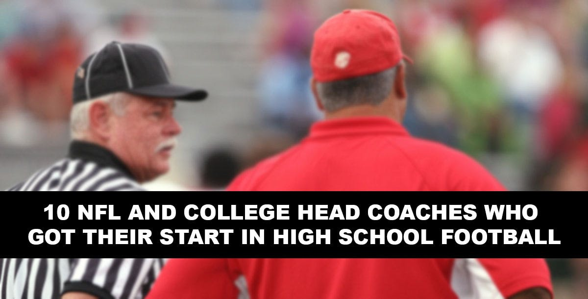 10 NFL AND COLLEGE HEAD COACHES WHO GOT THEIR START IN HIGH SCHOOL FOOTBALL