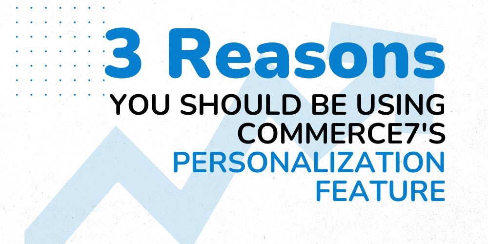 3 Reasons You Should be Using Commerce7's Personalization Feature