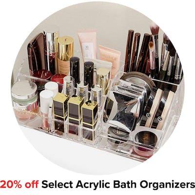 20% off Select Acrylic Bath Organizers