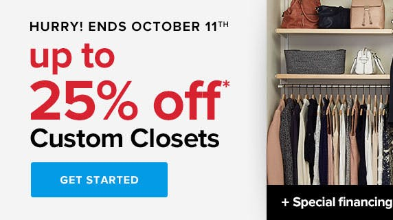 Up to 25% off* Custom Closets