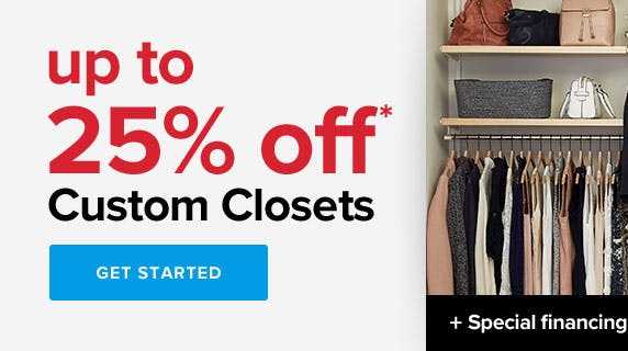 Up to 25% off* Custom Closets