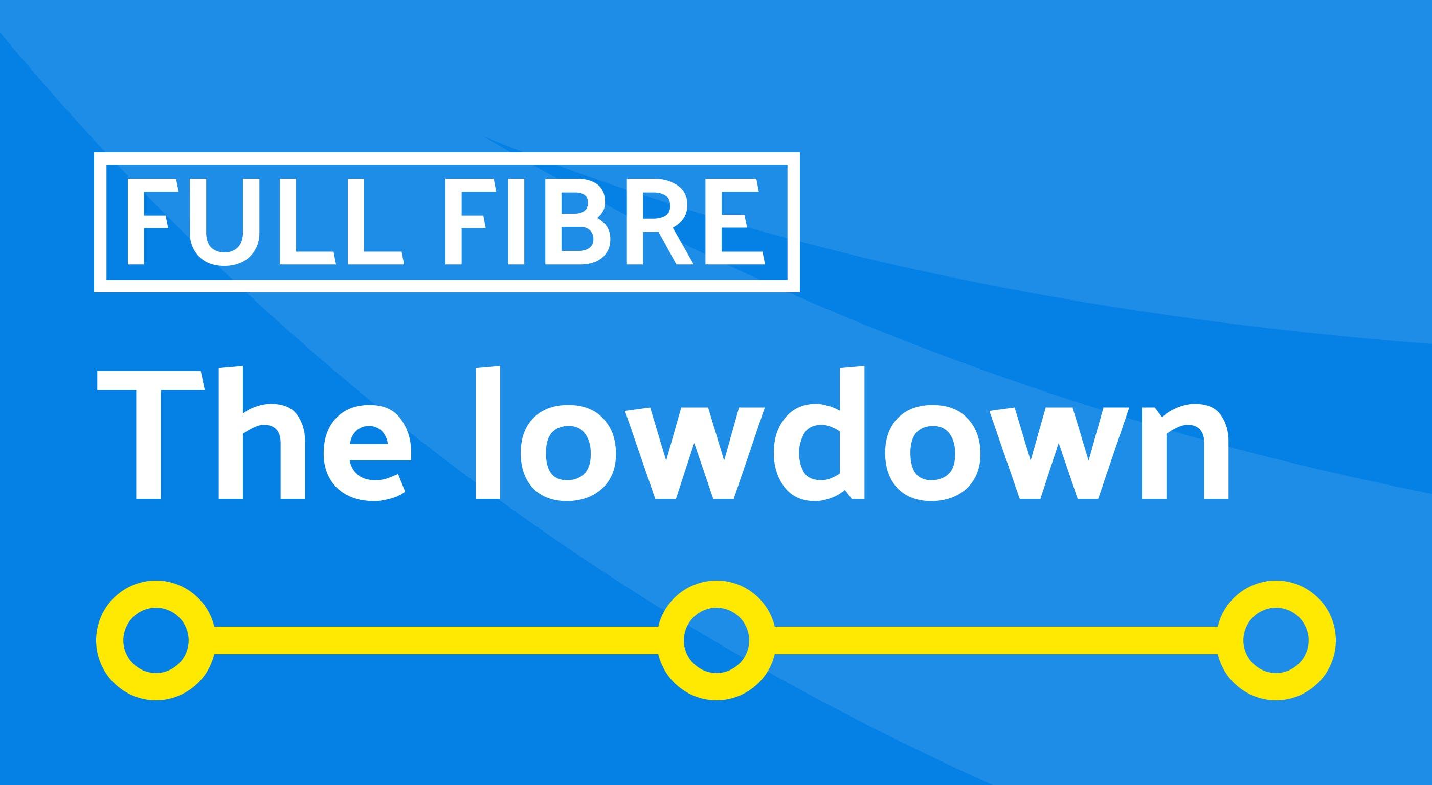 Full fibre - the lowdown