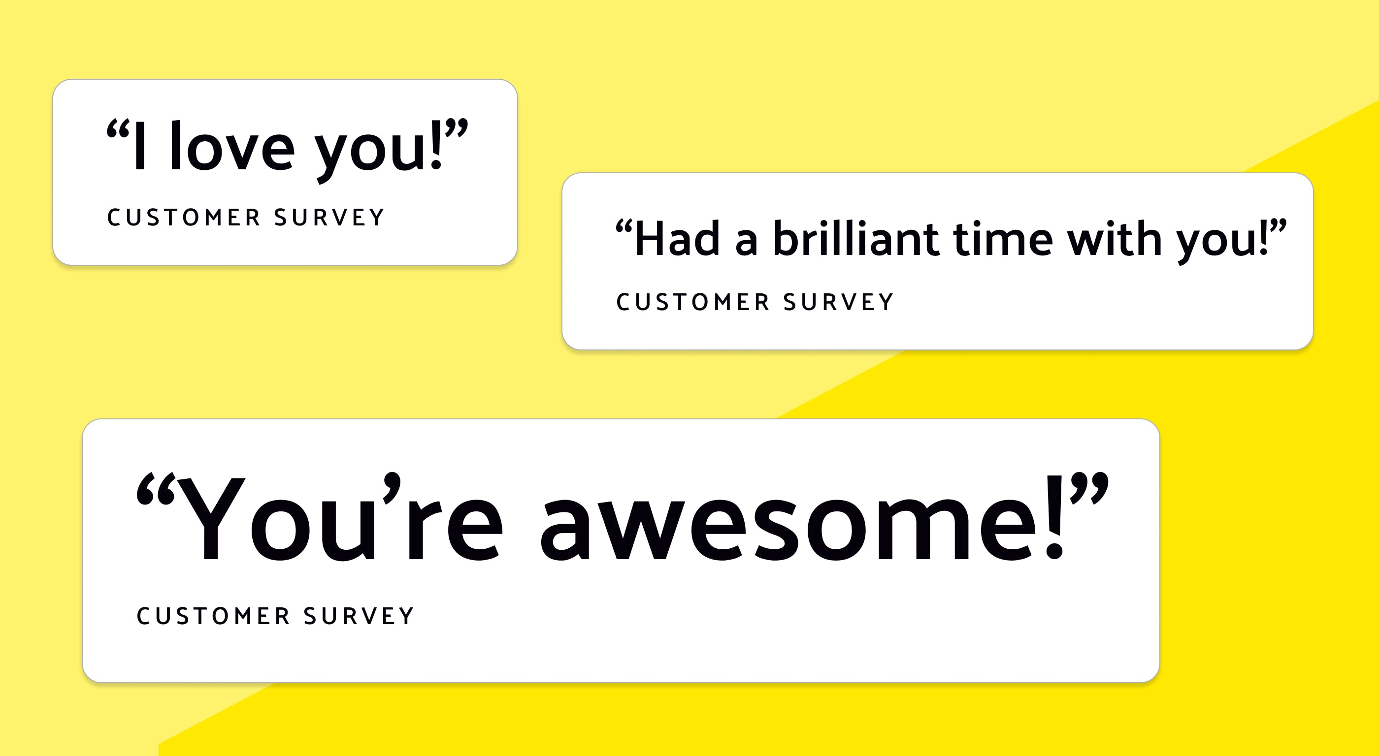 """Three quotes from customer surveys: 1) """"I love you!""""; 2) """"Had a brilliant time with you!"""" and 3) """"You're awesome!"""""""