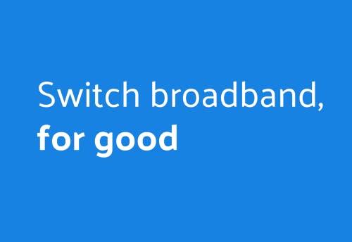 Switch broadband, for good