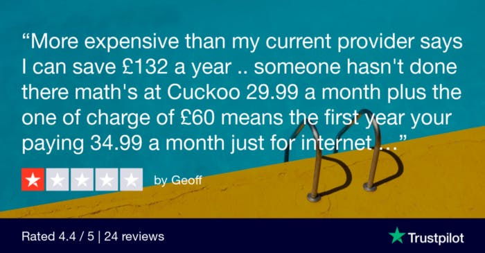 More expensive than my current provider says I can save £132 a year....someone hasn't done there math's at Cuckoo 29.99 a month plus the one of charge of £60 means the first year your paying 34.99 a month just for the internet