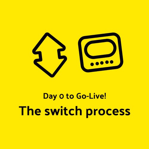 Day 0. Go live! The switch process.