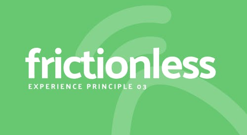 Frictionless. Experience principle 3.