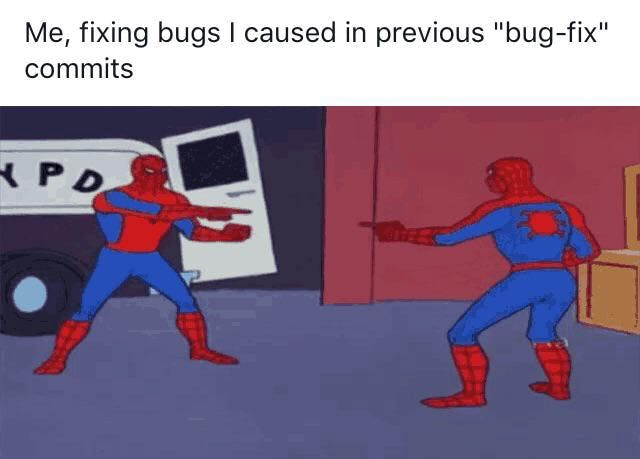 """2 Spider-men pointing at each other: Me, fixing bugs I caused in previous """"bug-fix"""" commits"""