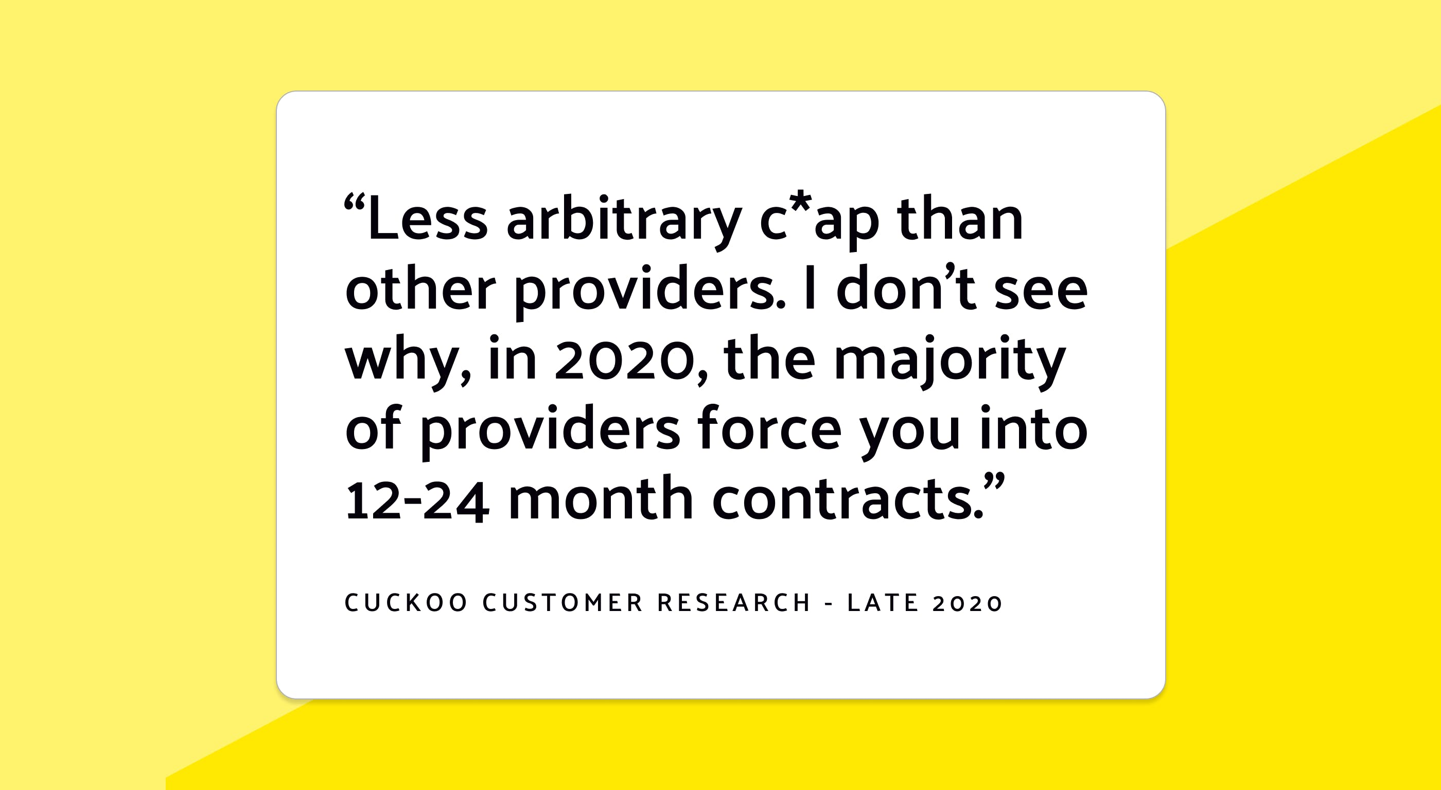 """Trustpilot review: """"Less arbitrary c*ap than other providers. I don't see why, in 2020, the majority of providers force you into 12-24 month contracts."""""""