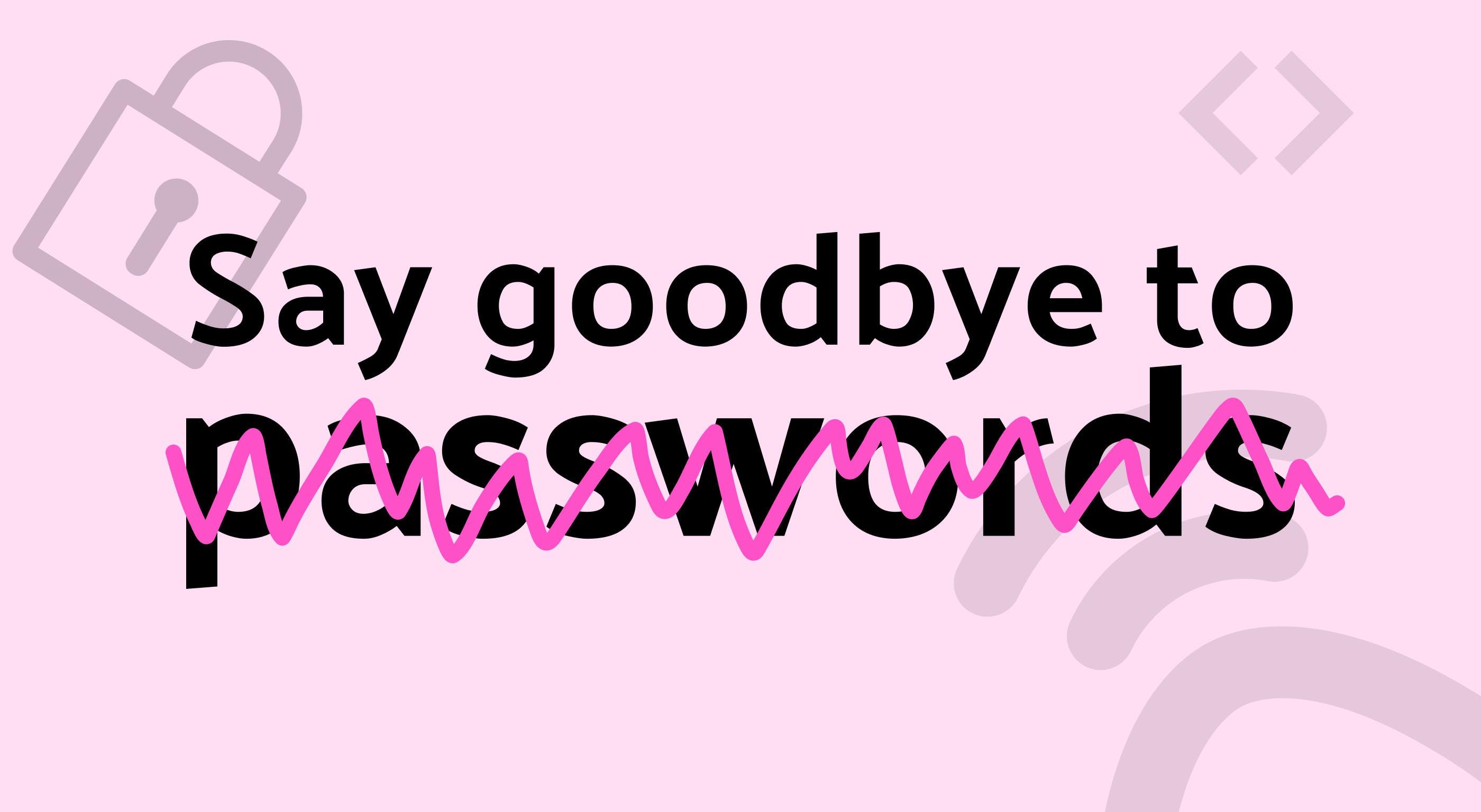 Say goodbye to passwords