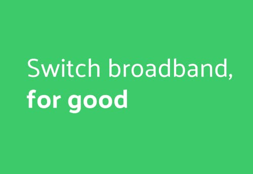 Switch broadband for good