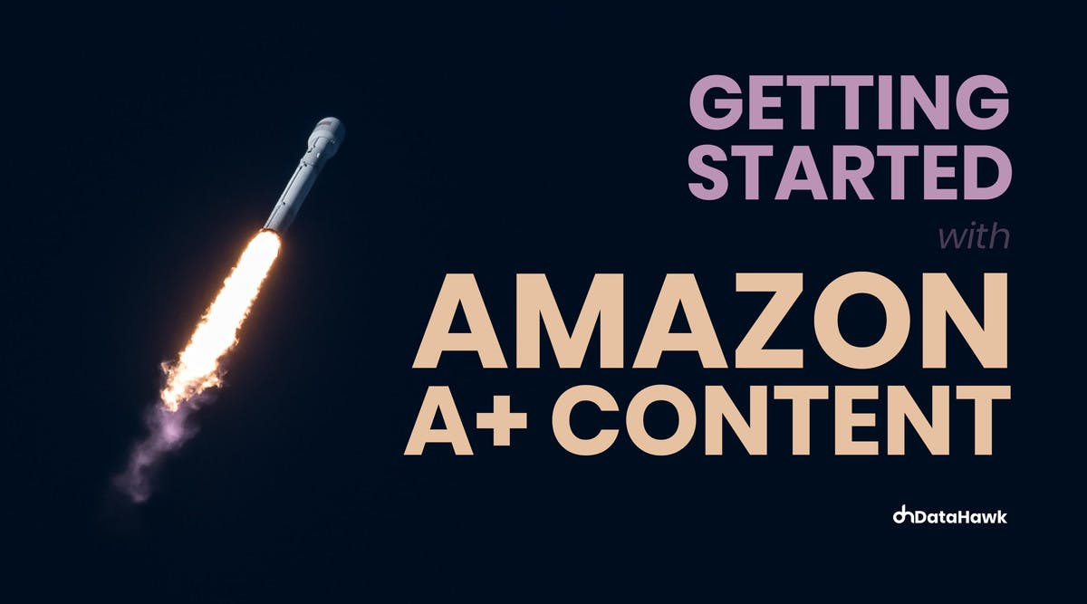 Getting started with Amazon A+ Content DataHawk Blog