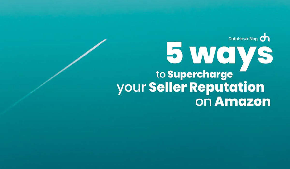 5 Ways to Supercharge Your Seller Reputation on Amazon