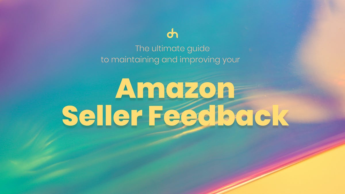 Maintain Improve Your Amazon Seller Feedback DataHawk Blog