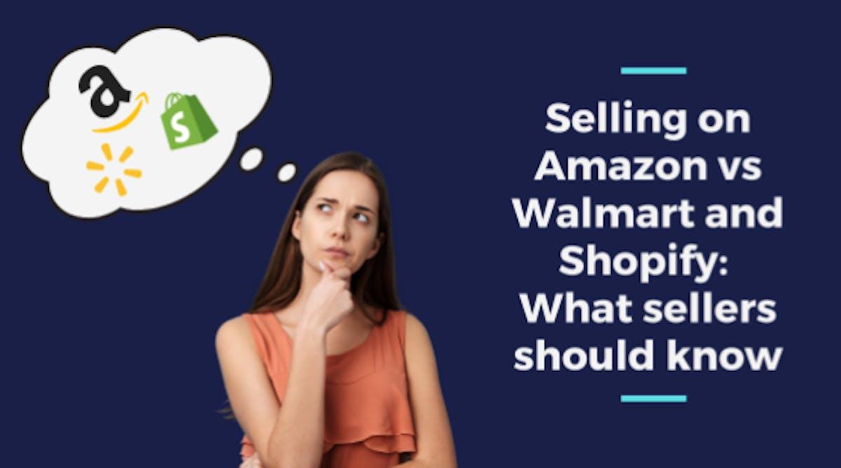 Selling on Amazon vs Walmart and Shopify