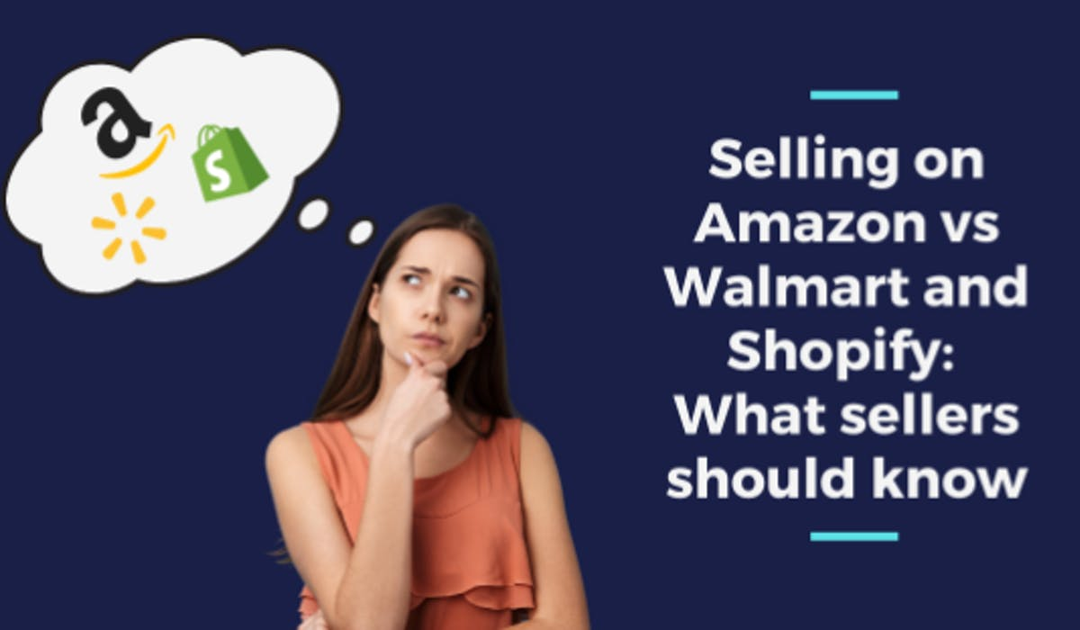 Selling on Amazon vs Walmart and Shopify