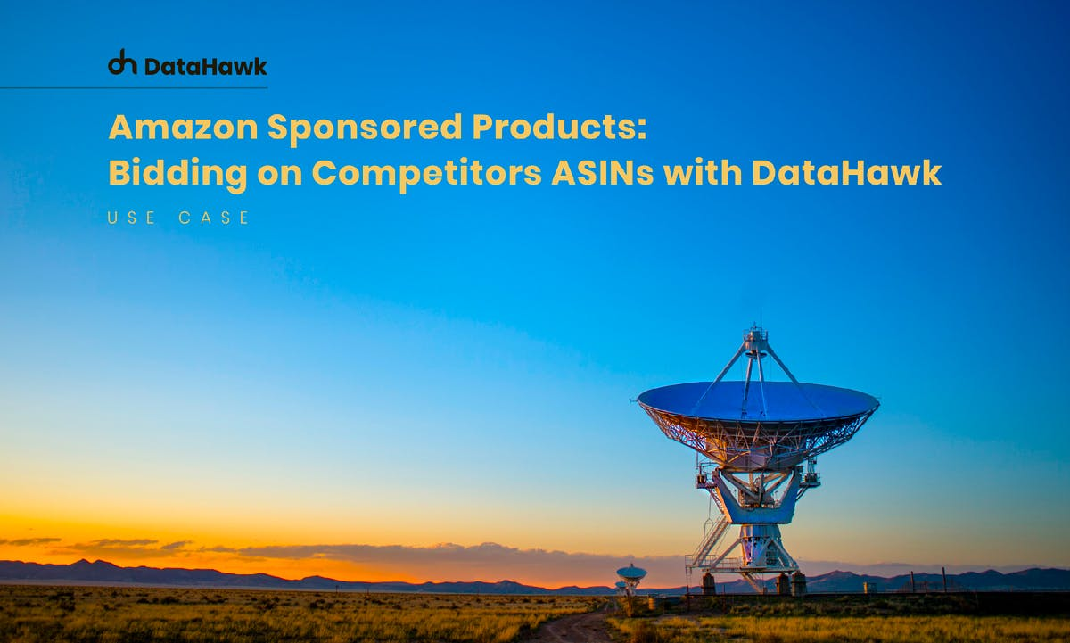 Amazon Sponsored Products: Bidding on Competitors ASINs with DataHawk