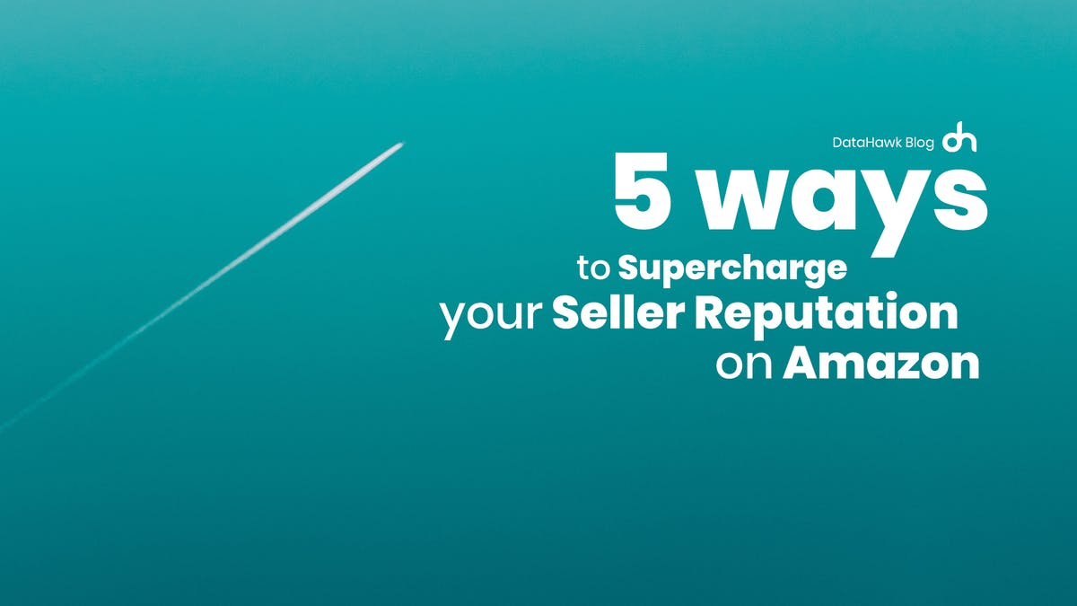 Supercharge Seller Reputation Amazon DataHawk Blog