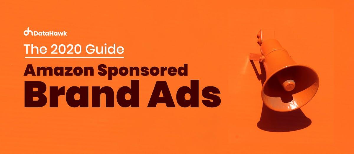 The 2020 Guide Amazon Sponsored Brand Ads DataHawk Blog