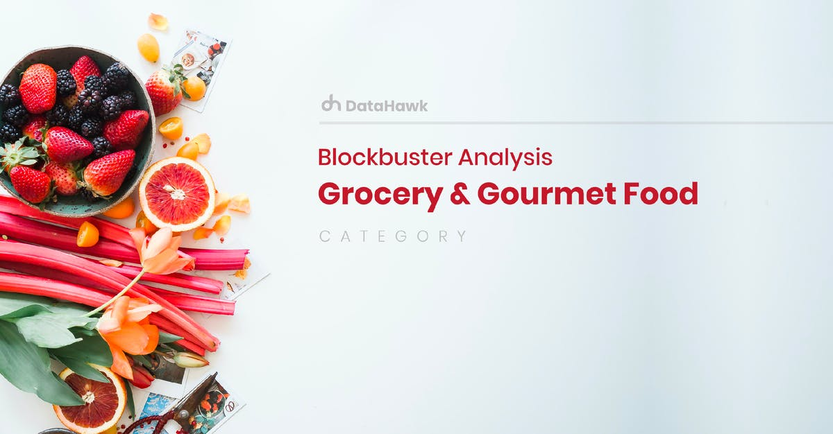DataHawk Blockbuster Category Analysis: Grocery & Gourmet