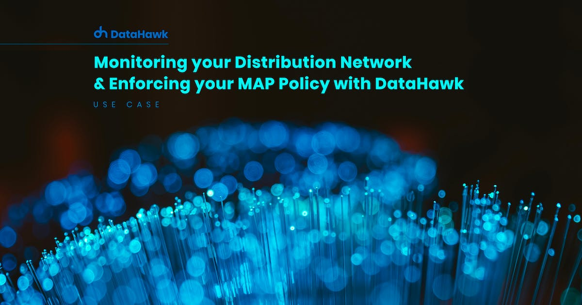 Monitoring your Distribution Network& Enforcing your MAP Policy with DataHawk
