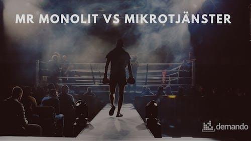 Mr Monolit vs. Mikrotjänster. The battle of the century