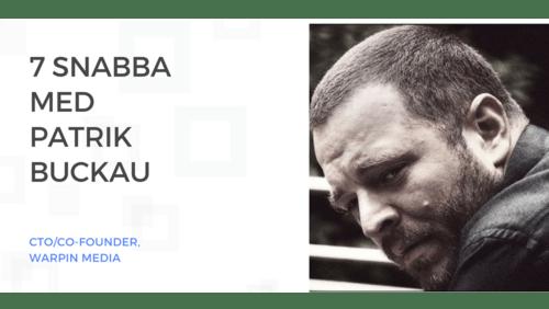 Sveriges vassaste techtalanger - 7 Snabba med Patrik Buckau