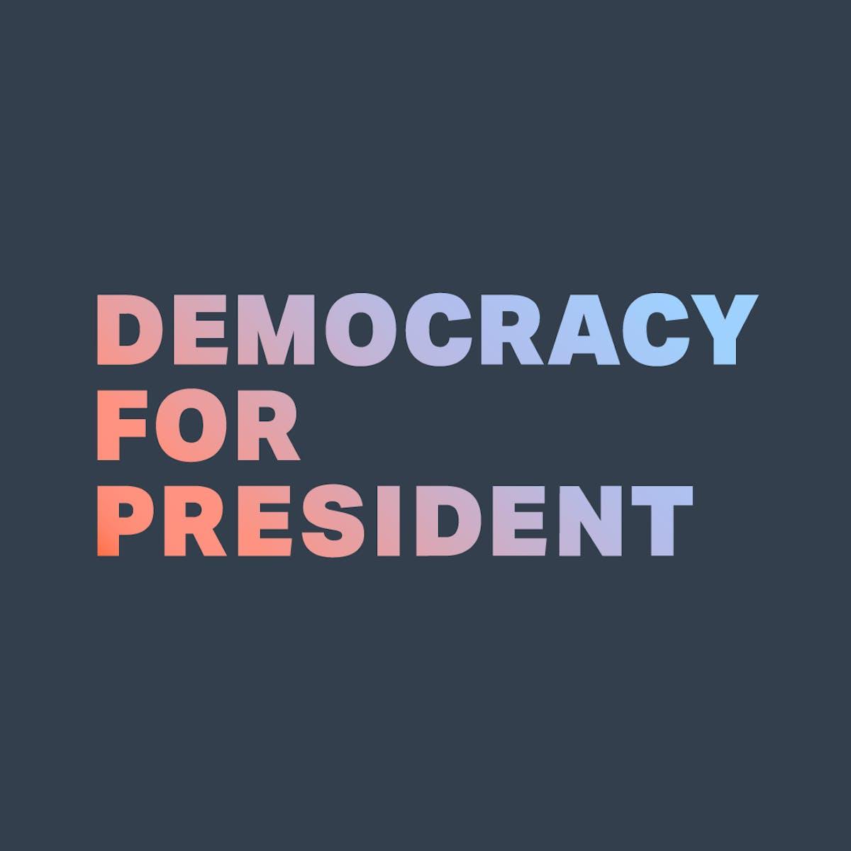 Democracy for President