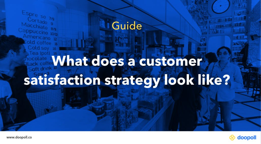 What does a customer satisfaction strategy look like?