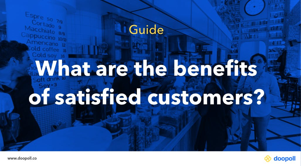 What are the benefits of satisfied customers?
