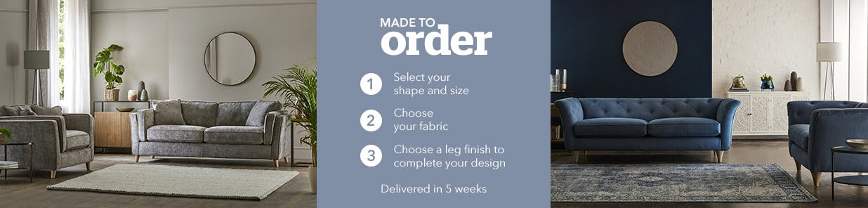 Made to Order. Step 1: Select your shape and size. Step 2: Choose your fabric. Step 3: Choose a leg finish to complete your design. Delivered in 5 weeks.