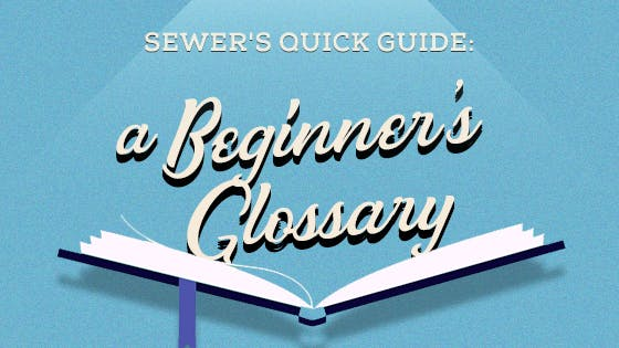 Sewer's Quick Guide: A Beginner's Glossary