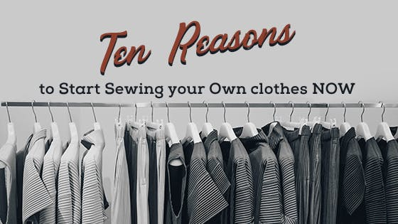 10 Reasons to Start Sewing Your Own Clothes Now