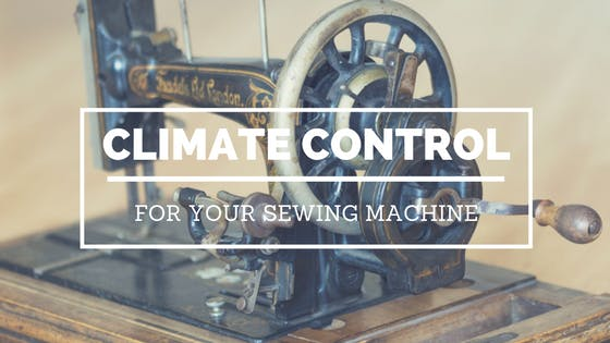 Climate Control for your Sewing Machine