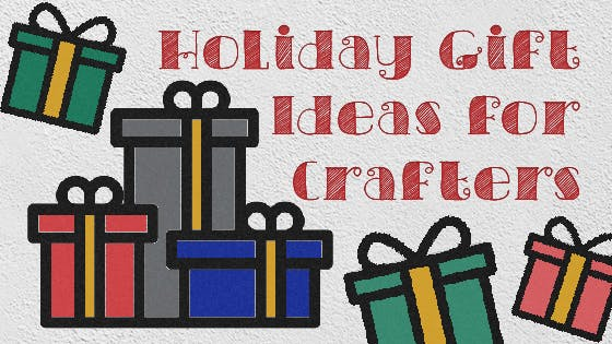 Holiday Gift Ideas For Crafters