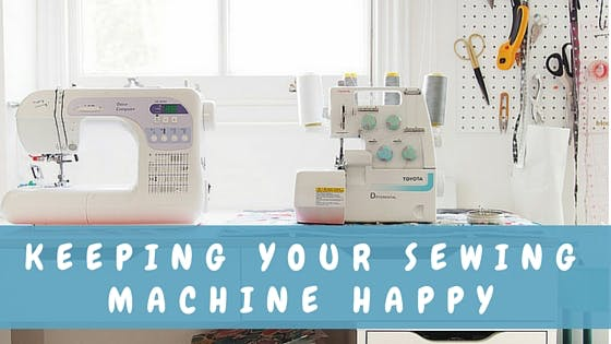 Keeping your Sewing Machine Happy