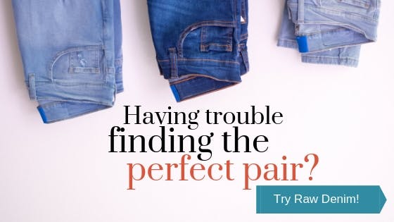 Having Trouble Finding the Perfect Pair? Try Raw Denim!