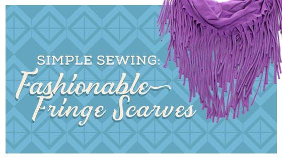 Simple Sewing: Fashionable Fringe Scarves