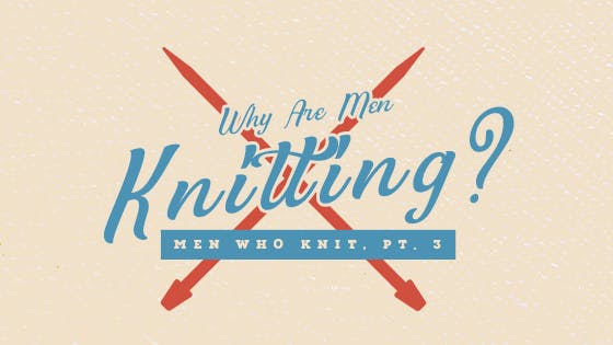 Why Do Men Love Knitting?