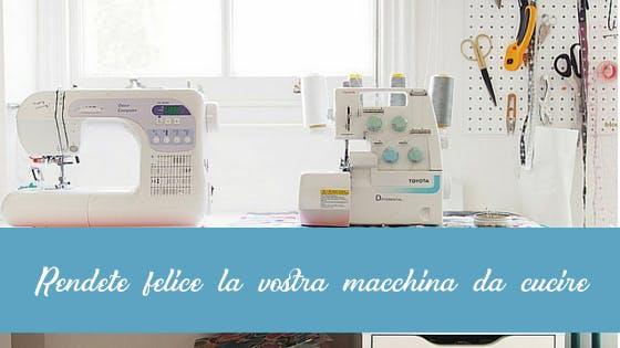 Rendete felice la vostra macchina da cucire