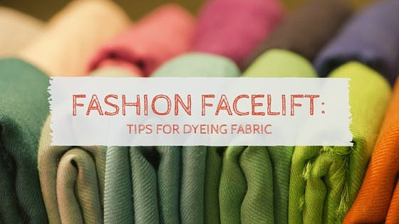 Fashion Facelift: Tips for Dyeing Fabric