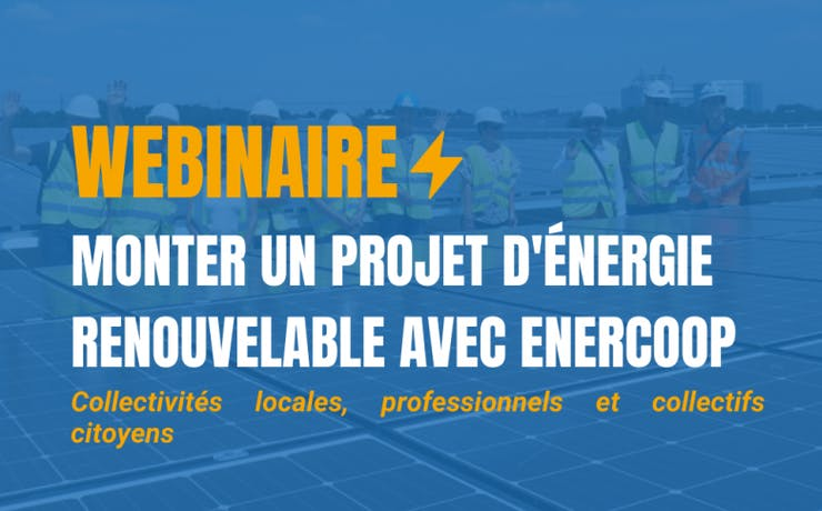 Webinaire : monter un projet d'énergie renouvelable avec Enercoop pour les Collectivités locales, professionnels et collectifs citoyens