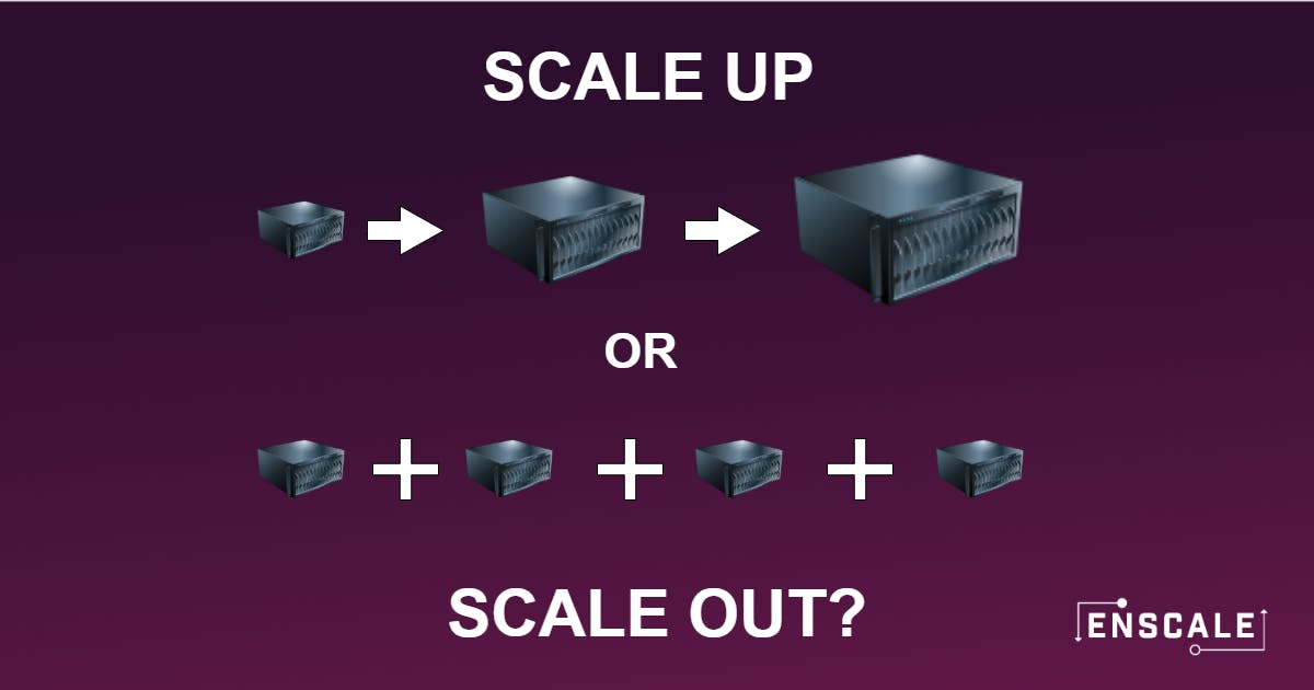 Scale up or scale out?