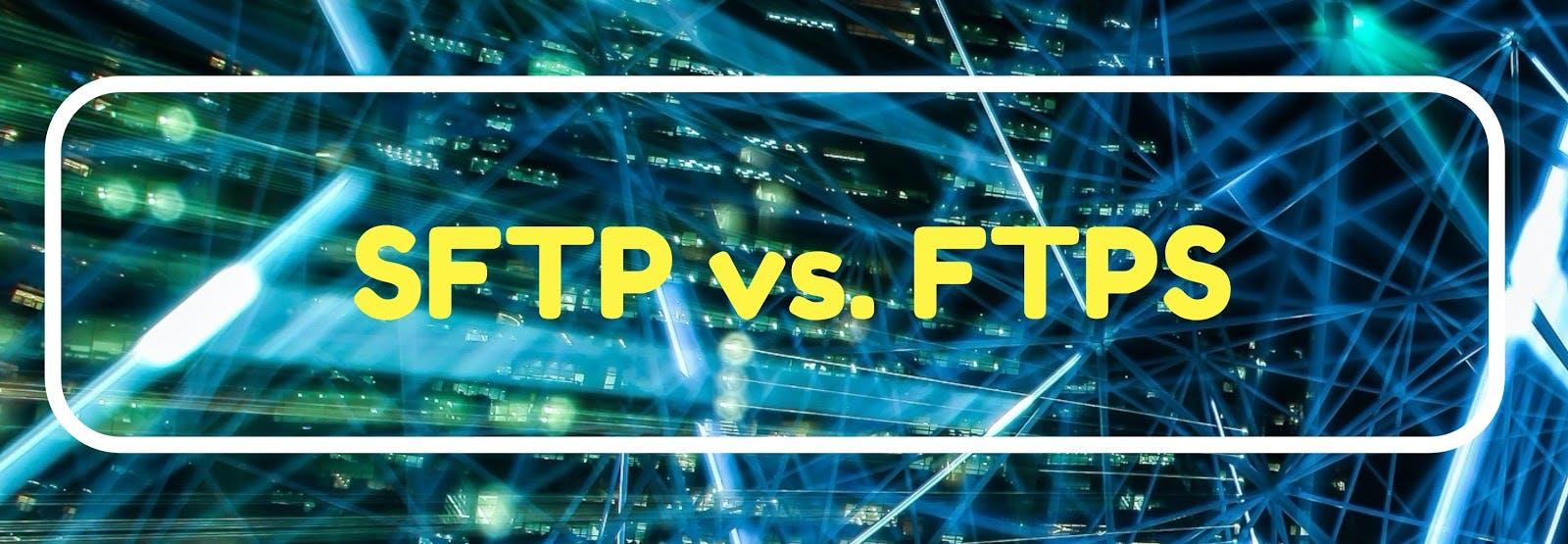 SFTP versus FTPS.