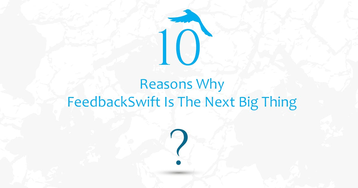 10 Reasons Why FeedbackSwift Is The Next Big Thing